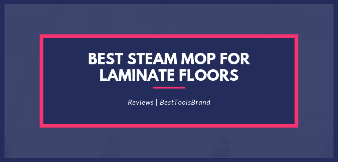 Best Steam Mop For Laminate Floor
